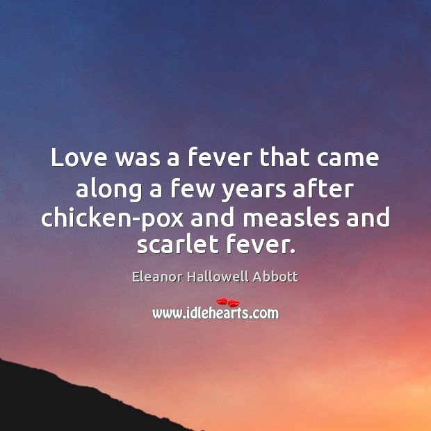 Love was a fever that came along a few years after chicken-pox Image
