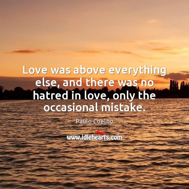 Image, Love was above everything else, and there was no hatred in love,