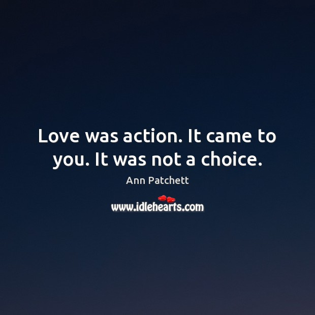 Image, Love was action. It came to you. It was not a choice.