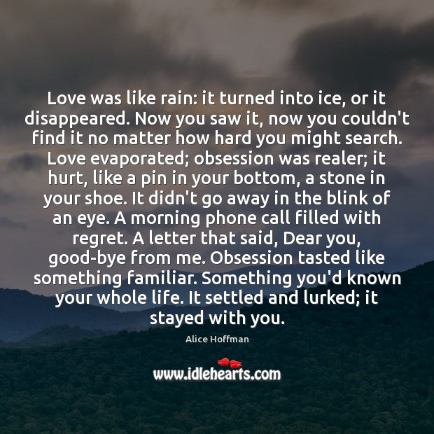 Image, Love was like rain: it turned into ice, or it disappeared. Now