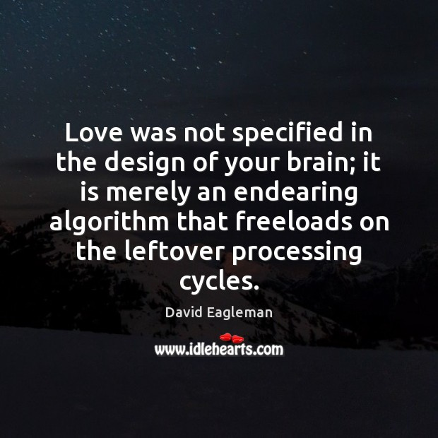 Image, Love was not specified in the design of your brain; it is
