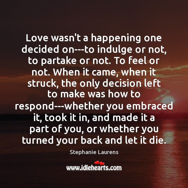Love wasn't a happening one decided on—to indulge or not, to partake Image