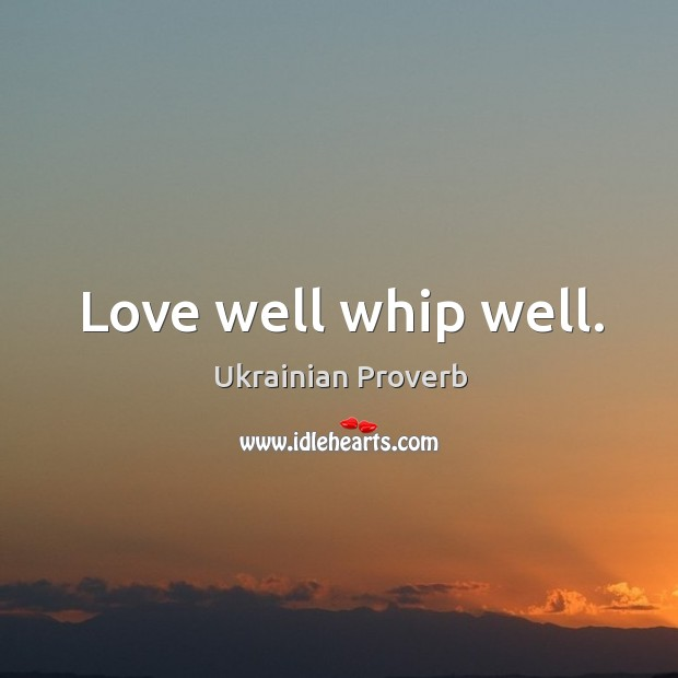 Love well whip well. Ukrainian Proverbs Image