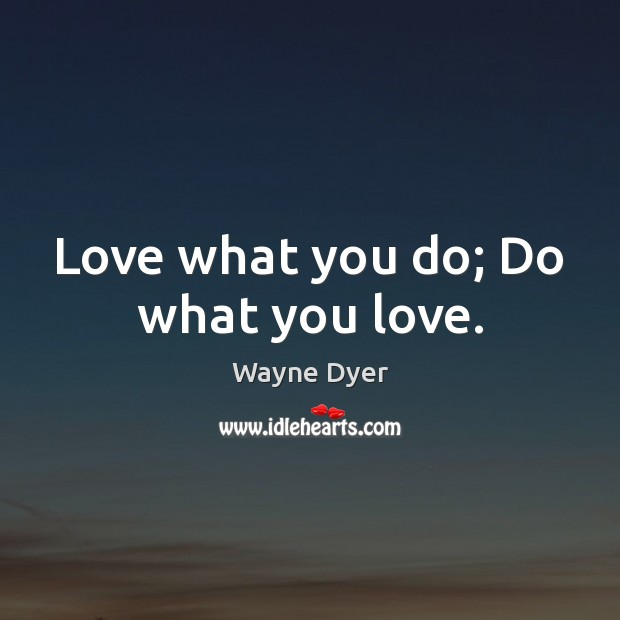 Image, Love what you do; Do what you love.