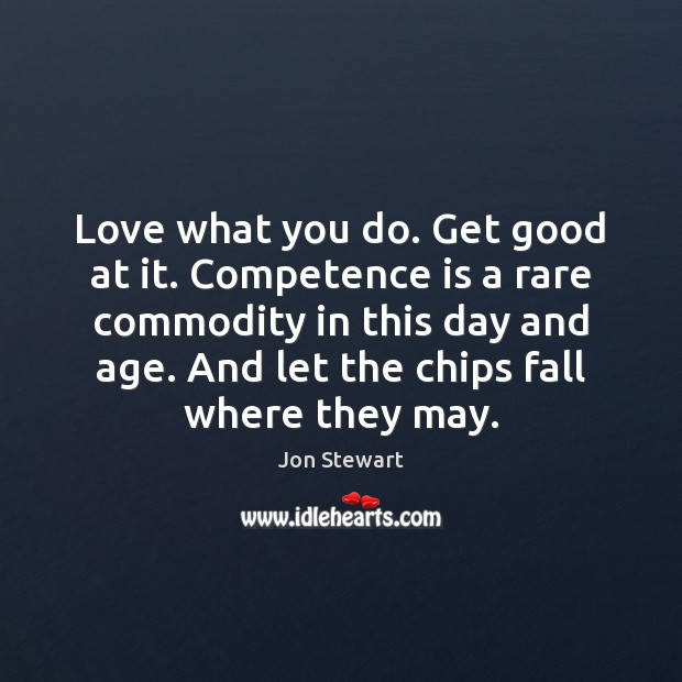 Image, Love what you do. Get good at it. Competence is a rare