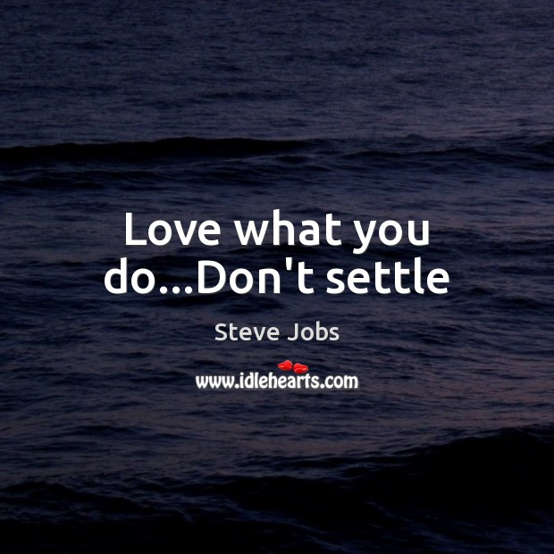 Image, Love what you do…Don't settle