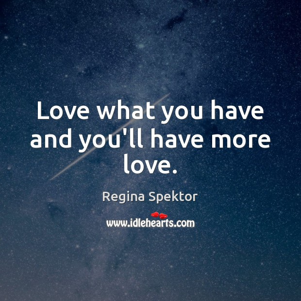 Love what you have and you'll have more love. Image