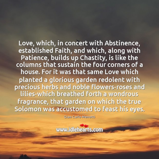 Image, Love, which, in concert with Abstinence, established Faith, and which, along with