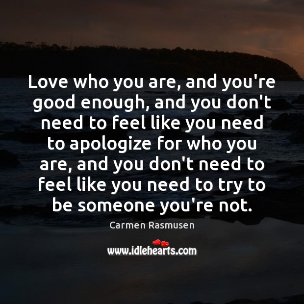 Love who you are, and you're good enough, and you don't need Image