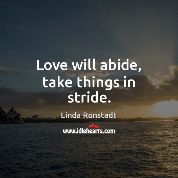 Image, Love will abide, take things in stride.