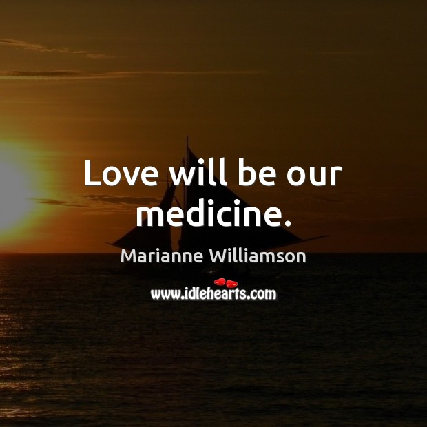Love will be our medicine. Image