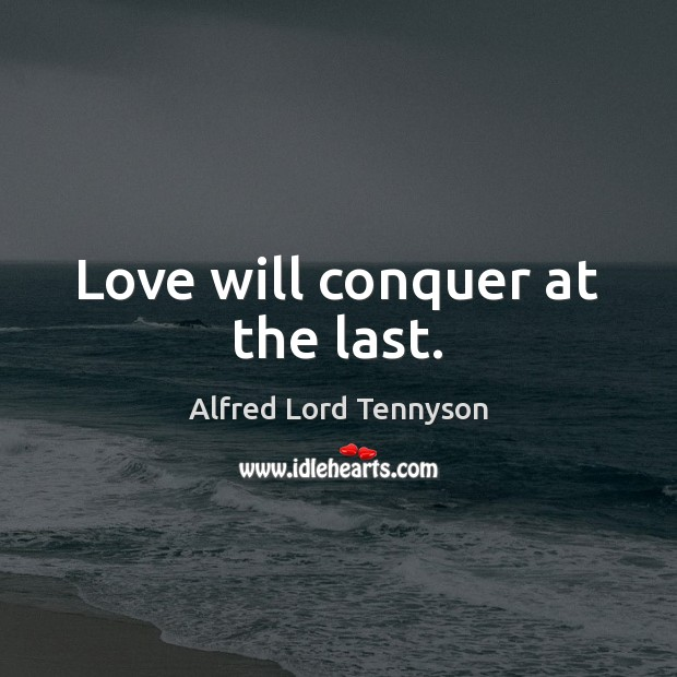 Image, Love will conquer at the last.