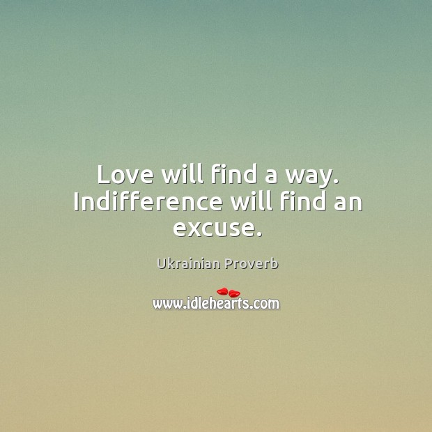Love will find a way. Indifference will find an excuse. Ukrainian Proverbs Image