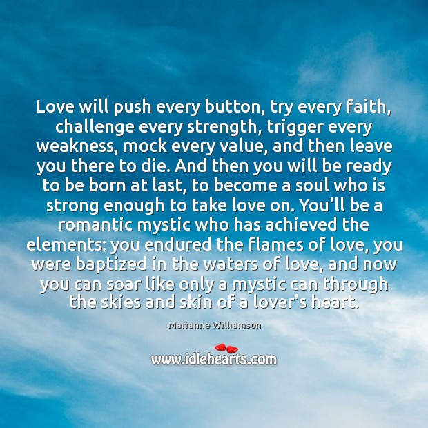 Image, Love will push every button, try every faith, challenge every strength, trigger