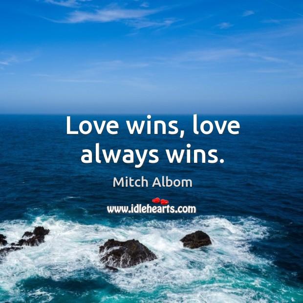 Love wins, love always wins. Mitch Albom Picture Quote