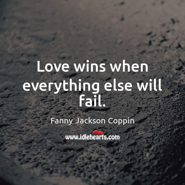 Love wins when everything else will fail. Image