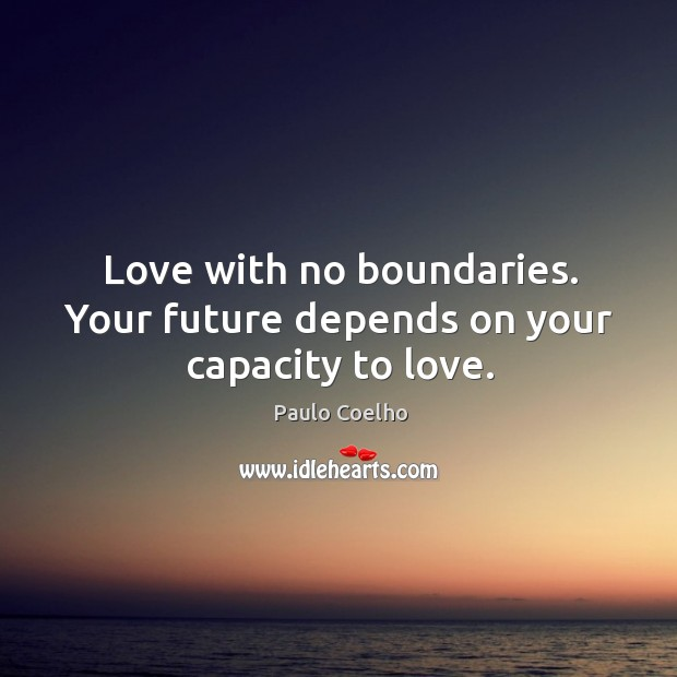Image, Love with no boundaries. Your future depends on your capacity to love.