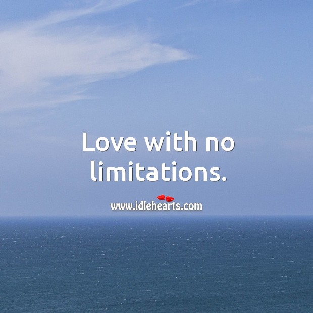 When I Love, I Love With No Limitations