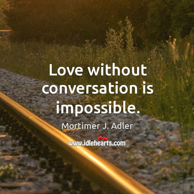 Image, Love without conversation is impossible.