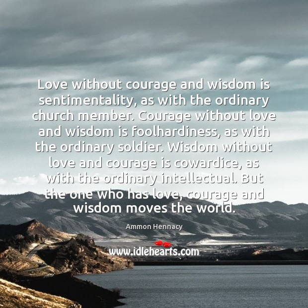 Love without courage and wisdom is sentimentality, as with the ordinary church Image