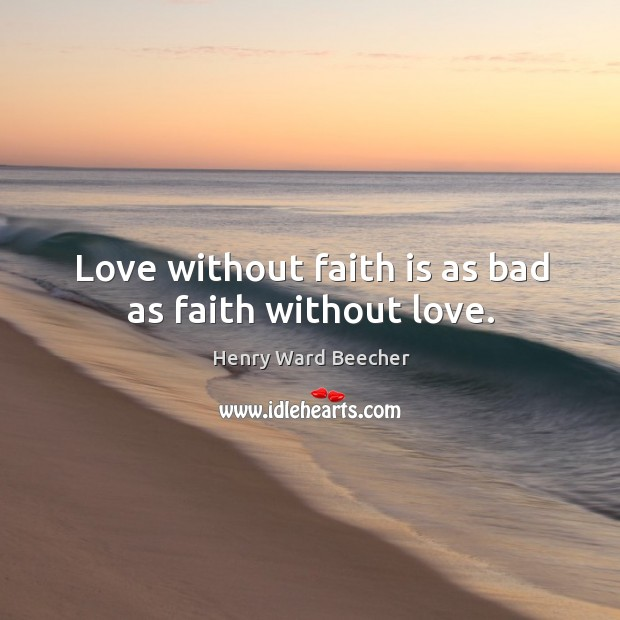 Image, Love without faith is as bad as faith without love.