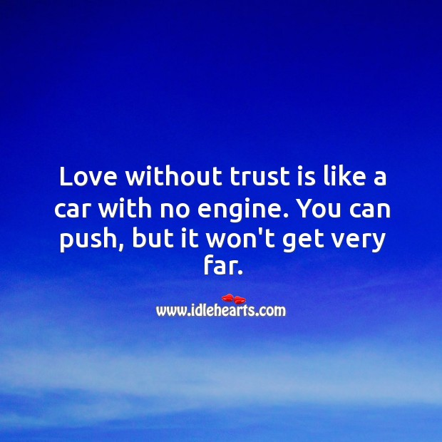 Love without trust is like a car with no engine. Trust Quotes Image