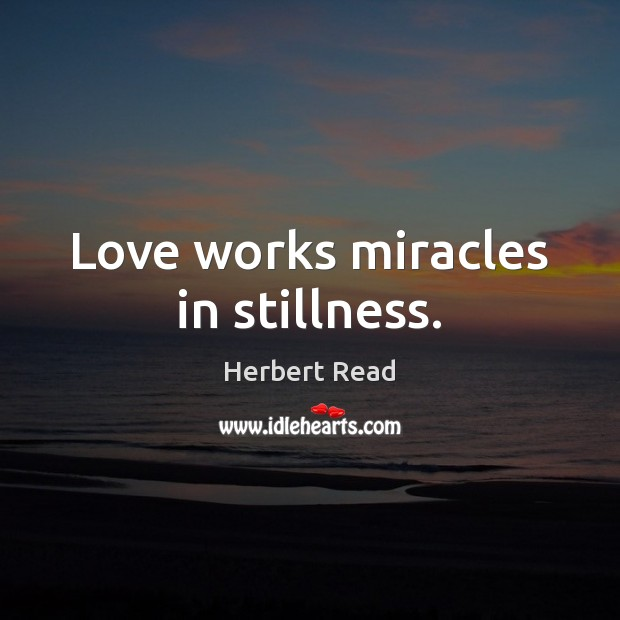 Love works miracles in stillness. Image