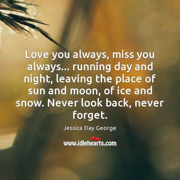 Love you always, miss you always… running day and night, leaving the Never Look Back Quotes Image