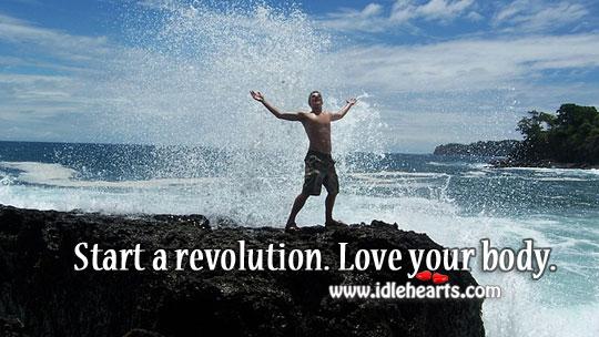 Start A Revolution. Love Your Body.