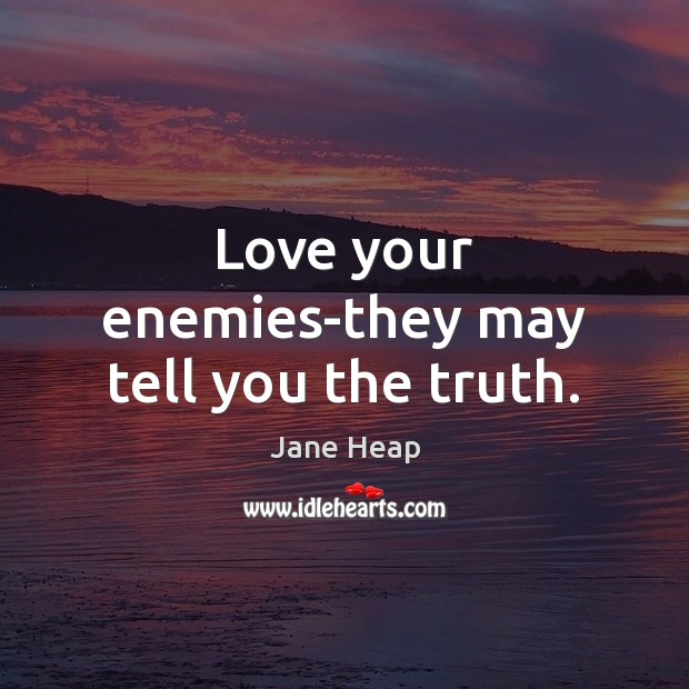 Love your enemies-they may tell you the truth. Image