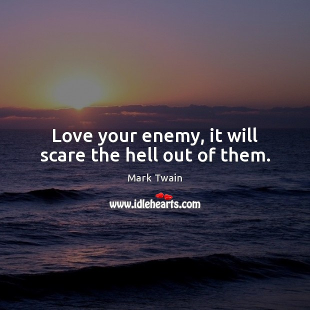 Image, Enemy, Hell, Love, Love You, Love Your Enemies, Out, Scare, Them, Will, Your