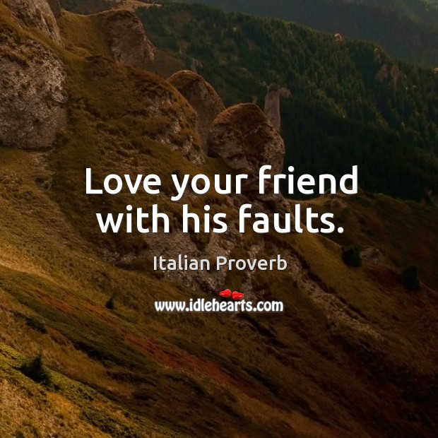 Image, Love your friend with his faults.