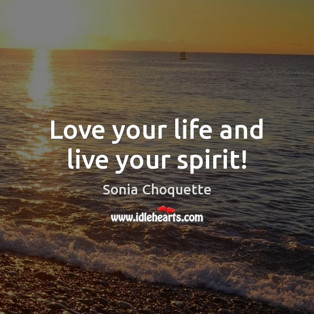 Love your life and live your spirit! Image