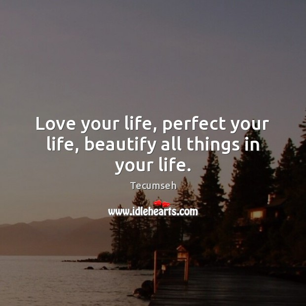 Image, Love your life, perfect your life, beautify all things in your life.