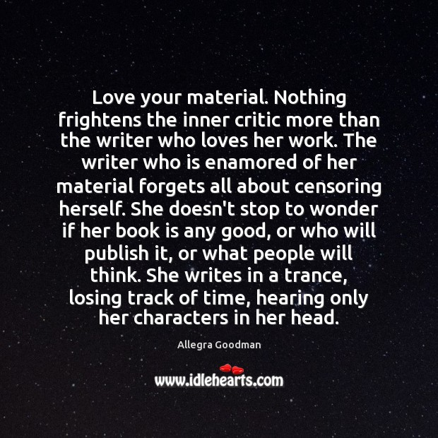 Image, Love your material. Nothing frightens the inner critic more than the writer