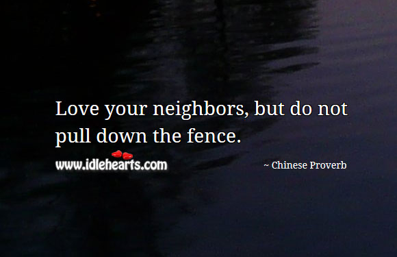 Image, Love your neighbors, but do not pull down the fence.