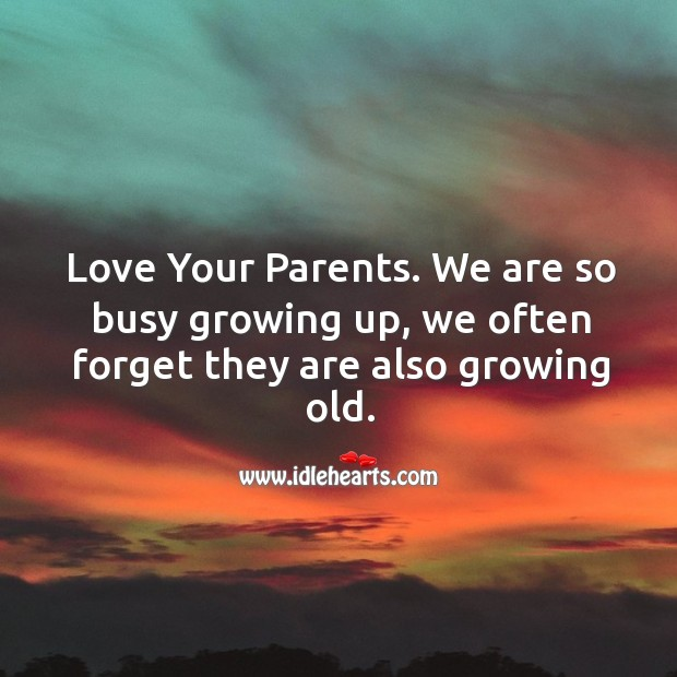 love your parents and tell them before its too late