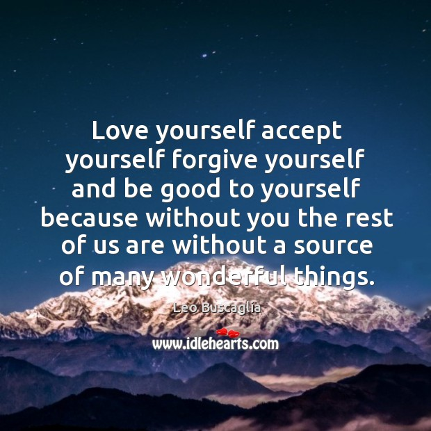 Image, Love yourself accept yourself forgive yourself and be good to yourself because without