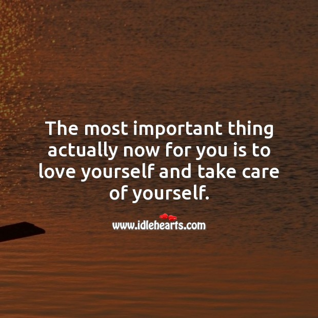 Love yourself and take care of yourself. Love Yourself Quotes Image