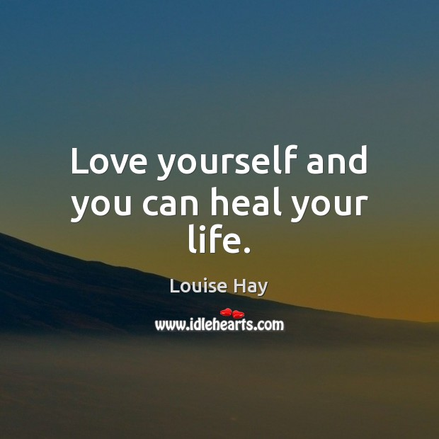 Love yourself and you can heal your life. Love Yourself Quotes Image