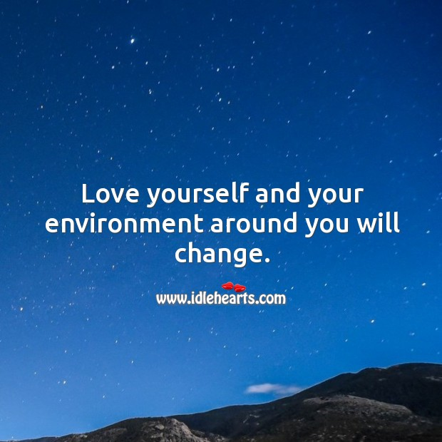Love yourself and your environment around you will change. Wise Quotes Image