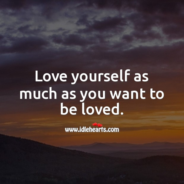 Image, Love yourself as much as you want to be loved.