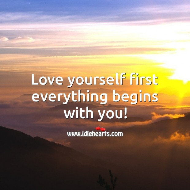 Love yourself first everything begins with you! Love Yourself Quotes Image