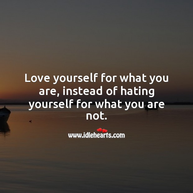 Love yourself for what you are. Hate Quotes Image