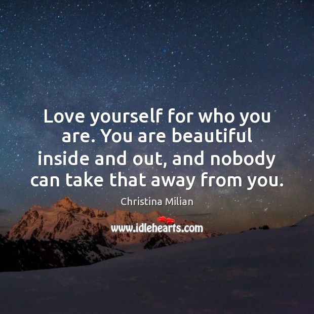 Love yourself for who you are. You are beautiful inside and out, You're Beautiful Quotes Image