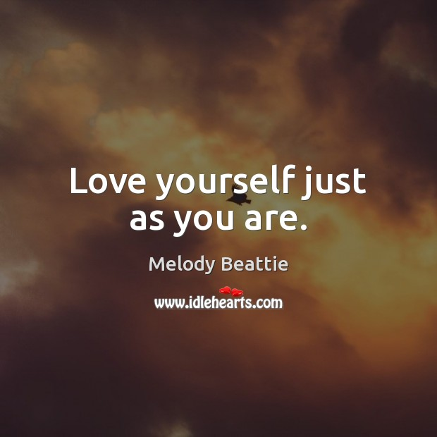 Image about Love yourself just as you are.