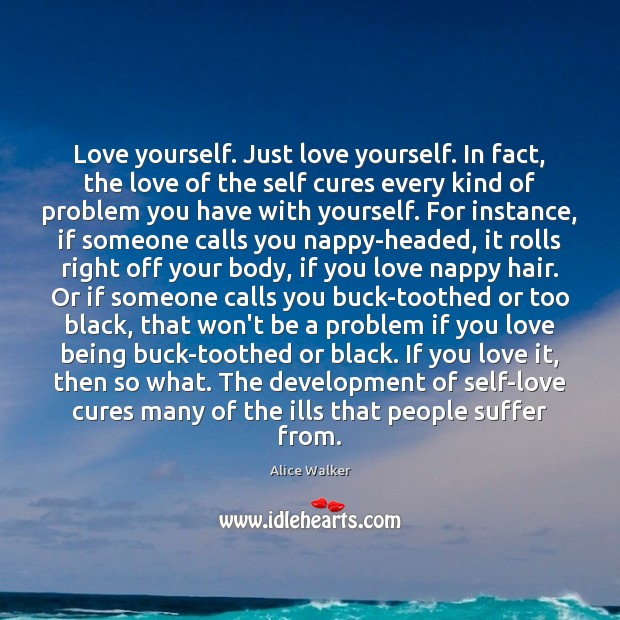 Image, Love yourself. Just love yourself. In fact, the love of the self