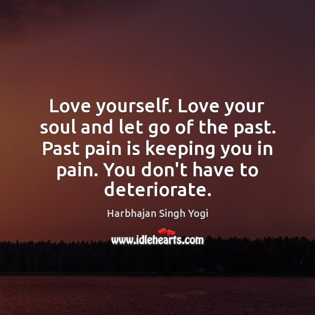 Love yourself. Love your soul and let go of the past. Past Image
