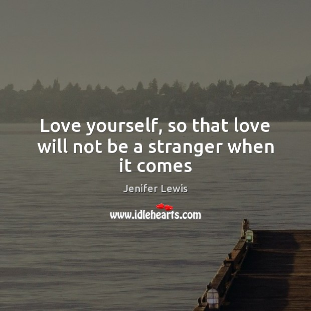 Love yourself, so that love will not be a stranger when it comes Jenifer Lewis Picture Quote