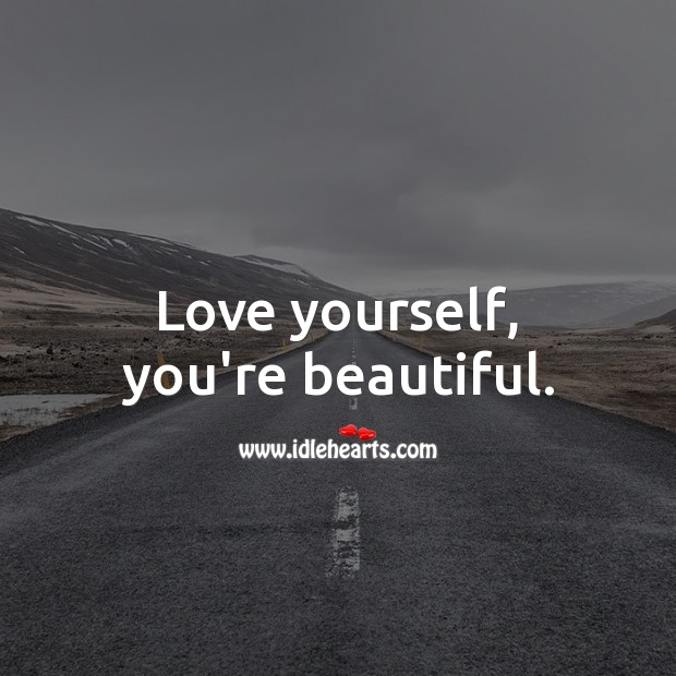 Image, Love yourself, you're beautiful.